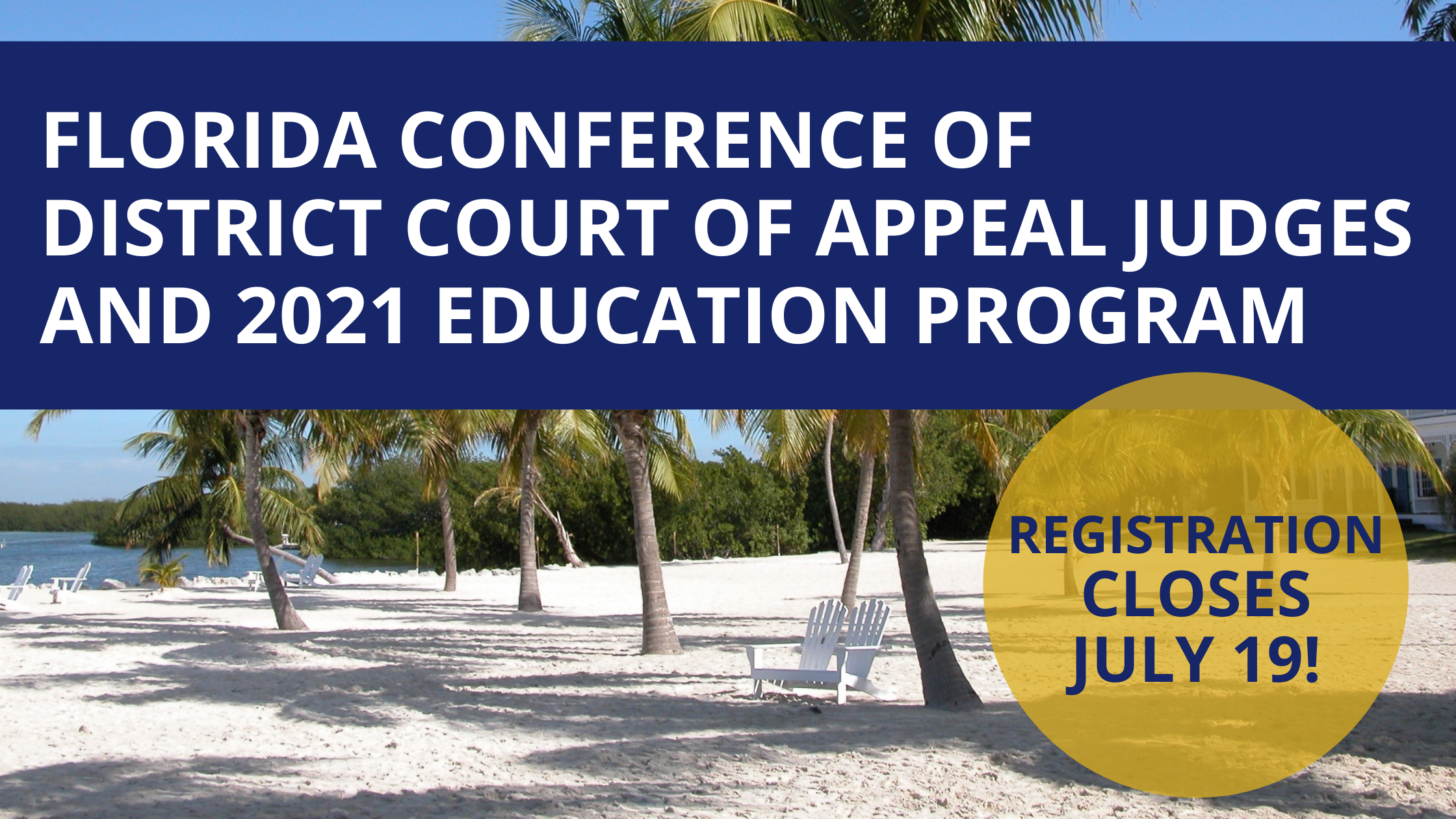 FLORIDA CONFERENCE OF DISTRICT COURT OF APPEAL JUDGES AND 2021 EDUCATION  PROGRAM - REGISTRATION CLOSES JULY 19!